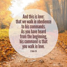 And this is love, that we walk according to His commandments. This is the commandment, just as you have heard from the beginning, that you should walk in it. (2 John 1:6 NAS)   https://www.facebook.com/biblestudytools/photos/10154464408233930