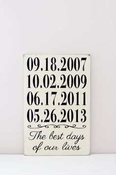Important Dates Sign:  This wood wall art sign consists of important dates in your life. They can be the day you met your spouse, your wedding date, the birth dates of your children...its endless. Make it YOUR IMPORTANT DATES! THIS SIGN: *Measures approximately 12 x 18 *Comes with sawtooth hook for easy hanging *Is done in Bright White with a Graphite undercoat and black for the words  (The back is finished as well.) Maximum number of dates for this sign is SIX.  When ordering, please…