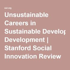 Unsustainable Careers in Sustainable Development   Stanford Social Innovation Review