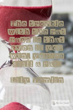 """""""The trouble with the ."""" - Lily Tomlin ~ My Fave Quotes Rat Race, Business Inspiration, Business Quotes, Quotations, Lily, Motivation, Qoutes, Quotes, Lilies"""