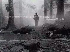 ~ Miyamoto Musashi                                                                                                                                                                                 More