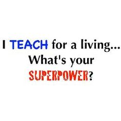AND I teach middle schoolers!  That requires double super powers!!