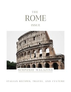 Ancient Rome lifestyle, food, and stories: get the Rome issue of Simposio, Italian travel, recipes, and culture