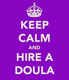 If you can hire a doula, hire a doula! Seriously! You'll be surprised how much they help even before and after birth!