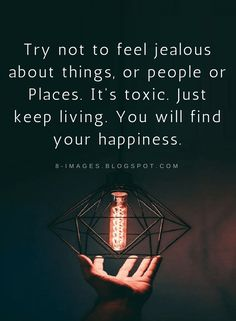 Quotes It's easy to fall into the trap of jealousy and lose your happiness, The challenge is to just keep living your life and you do find happiness.