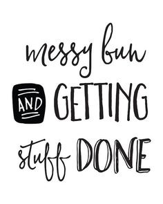 Printable Motivational Quote Messy Bun and Getting Stuff Done. A cute motivational quote for medical students and nursing students. Sometimes you just have to throw your hair up and handle your business! Now Quotes, Sunday Quotes, Words Quotes, Wise Words, Quotes To Live By, Life Quotes, Sassy Quotes, Qoutes, Quote Meme