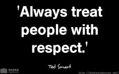 Ted Smart Always treat people with Good Life Quotes, Life Is Good, Treat People, Ted, Wisdom, Treats, Books, Sweet Like Candy, Goodies
