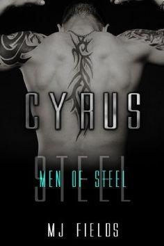 Cyrus (Men Of Steel) by MJ Fields, http://www.amazon.com/dp/B00GB36DDI/ref=cm_sw_r_pi_dp_m5fAtb0XJQT28