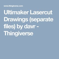 Ultimaker Lasercut Drawings (separate files) by davr - Thingiverse
