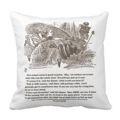 Alice Red Queen All The Running You Can Do Stay In #alice #redqueen #alltherunning #youcando #stayinplace #quote #wonderland #humor #advice #running #funny #wordsandunwords #lewiscarroll #johntenniel Here's a throw pillow featuring the timeless conversation between Alice and Red Queen.  Memorable throw pillow gift for any Wonderland fan!