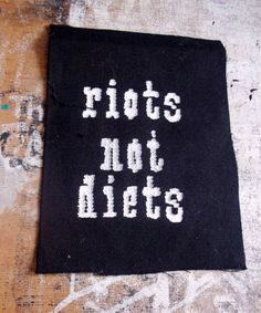 Riots not diets patch - feminist patch by FemmeArchist on Etsy https://www.etsy.com/listing/186602496/riots-not-diets-patch-feminist-patch