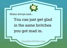 """Southern Momma Sayings ~ or, I have heard, """"Kiss your mad spot and get glad. Southern Girls, Southern Belle Quotes, Southern Momma, Southern Humor, Southern Pride, Southern Charm, Southern Style, Simply Southern, Southern Phrases"""