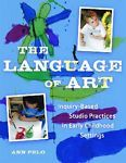 The Language of Art: Inquiry-Based Studio Practices in Early Childhood...