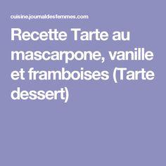 Recette Tarte au mascarpone, vanille et framboises (Tarte dessert)
