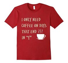 "I Only Need Coffee On Days That End in ""Y"" - Great looking men's, women's, and kid's tee shirts available at Spuzzo Tee Shirts on Amazon and at SpuzzoTeeShirts.com http://www.amazon.com/dp/B017YJLHUQ/ref=cm_sw_r_pi_dp_nI0Hwb02B6RHH"