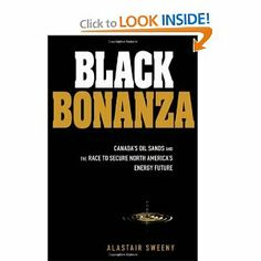 Buy Black Bonanza: Canada's Oil Sands and the Race to Secure North America's Energy Future by Alastair Sweeny and Read this Book on Kobo's Free Apps. Discover Kobo's Vast Collection of Ebooks and Audiobooks Today - Over 4 Million Titles! Oil Sands, College Library, New Books, North America, Audiobooks, Investing, Author, Reading, Future