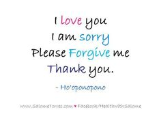 Love You. I'm Sorry. Please Forgive Me. Thank You