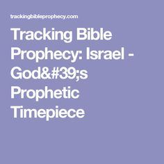Tracking Bible Prophecy: Israel - God's Prophetic Timepiece