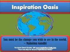 Poster - Be the Change - Free When You Signup for my Ezine at   http://www.inspiration-oasis.com/free-inspirational-posters.html