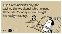 Just a reminder it's daylight savings this weekend which means I'll be late Monday when I forget it's daylight savings.