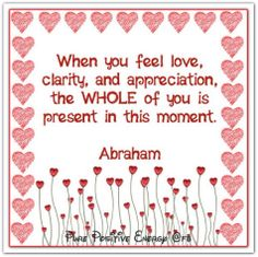 When you feel love, clarity, and appreciation, the WHOLE of you is present in this moment. Powerful Quotes, Powerful Words, Thoughts And Feelings, Happy Thoughts, Feeling Loved, How Are You Feeling, Abraham Hicks Quotes, Abuse Survivor, Joy And Happiness