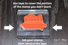 When you only want to use a portion of a stamp, cover the part you don't want with Scotch tape. Ink up the stamp like normal and then REMOVE the tape. By Lisa Rhine, www.getcraftywithlisa.com
