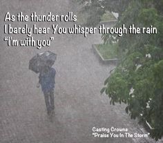 "Lyrics from ""Praise You In This Storm"" by Casting Crowns. Read the full lyrics at http://www.klove.com/music/artists/casting-crowns/songs/praise-you-in-this-storm-lyrics.aspx"