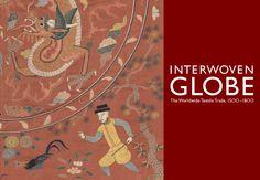 Interwoven Globe: The Worldwide Textile Trade, 1500–1800