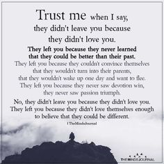Trust me when I say, they didn't leave you because they didn't love you. They left you because they never learned. Someone Hurts You Quotes, When Someone Hurts You, You Pushed Me Away, Push Me Away, Missing You Quotes For Him, Life Quotes To Live By, People Quotes, Me Quotes, Strong Quotes