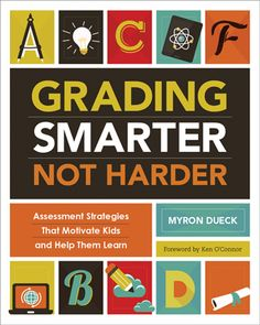 "ASCD author Myron Dueck shares lessons, anecdotes, and cautionary tales from his own experiences in revamping assessment procedures in his book, ""Grading Smarter, Not Harder: Assessment Strategies That Motivate Kids and Help Them Learn."""