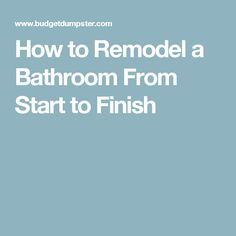 How to Remodel a Bathroom From Start to Finish