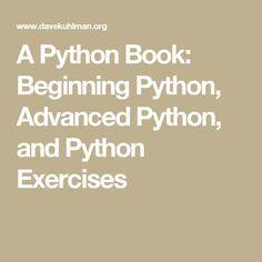 A Python Book: Beginning Python, Advanced Python, and Python Exercises