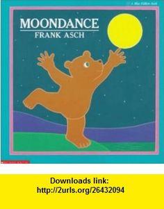 Moondance (Moonbear ) (9780590454889) Frank Asch , ISBN-10: 0590454889  , ISBN-13: 978-0590454889 ,  , tutorials , pdf , ebook , torrent , downloads , rapidshare , filesonic , hotfile , megaupload , fileserve