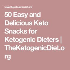 50 Easy and Delicious Keto Snacks for Ketogenic Dieters | TheKetogenicDiet.org