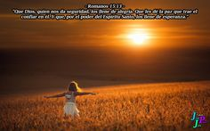 """– Romanos 15:13 – """"Que Dios, quien nos da seguridad, los llene de alegría. Que les dé la paz que trae el confiar en él. Y que, por el poder del Espíritu Santo, los llene de esperanza."""""""