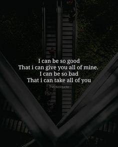 I can be so good That i can give you all of mine. I can be so bad That i can take all of you . . . . . . #quotes #good #bad #lifelessons #happinessquotes #inspirationalquotes #motivationalquotes