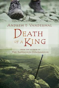 Death of a King by Andrew H. Vanderwal FIC VAN Sequel to The battle for Duncragglin. Thirteen-year-old Alex sets out across war-torn Scotland to find his parents, who have mysteriously disappeared after King Alexander dies under suspicious circumstances.