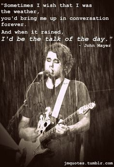john mayer quotes | he seriously makes me melt