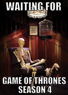 Waiting for Game Of Thrones Season 4 #GameOfThrones #SeasonFour #WaitingSucks