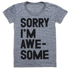 Sorry I'm Awesome Tee Women's, $20, now featured on Fab.