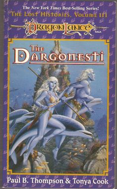 The Dargonesti. by Paul B. Thompson & Tonya Cook. Dragon Lance, The Lost Histories, Volume III.