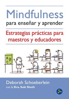 Mindfulness para enseñar y aprender : estrategias prácticas para maestros y educadores / Deborah Schoeberlein, con Suki Sheth