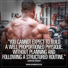 You cannot expect to build a well proportioned physique, without planning and following a structured routine – Simeon Panda So true. #simeonpanda #gymquotes #inspirationalquotes #gyminspiration