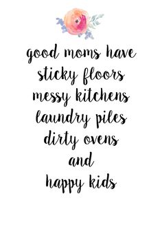 Good moms have happy kids and messy house! -Mom Life Quotes - funny quoutes - Laughing through motherhood - Meadoria Mommy Quotes, Life Quotes Love, Me Quotes, Mother Quotes, Stay At Home Mom Quotes, Being A Mom Quotes, New Parent Quotes, Tired Mom Quotes, Happy Kids Quotes