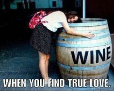 When you find true love! #winequotes