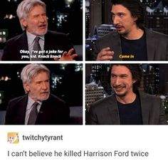 God, lay off your poor father, Kylo. You've given him enough grief.