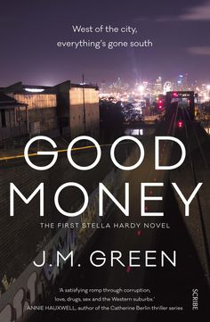 I revelled in the authenticity of the characters with J M Green's Good Money, impressed by the tangled and sophisticated nature of the crime and corruption that unfolded.