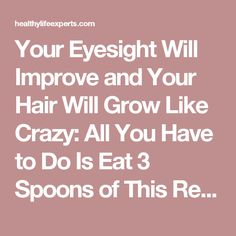 Your Eyesight Will Improve and Your Hair Will Grow Like Crazy: All You Have to Do Is Eat 3 Spoons of This Remedy and You Will Witness a Miracle! – Healthy Life Experts