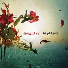 Daughtry - Baptized  Best album I've heard in a long time