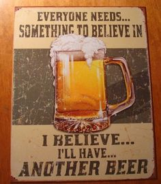 EVERYBODY NEEDS SOMETHING TO BELIEVE IN - I BELIEVE I'LL HAVE ANOTHER BEER Sign #RusticPrimitive